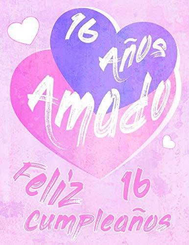 Feliz 16 Cumpleaños: 16 Años Amado, Decir feliz cumpleaños con este dulce libro de cumpleaños que se puede usar como cuaderno o diario.  Mejor Que una Tarjeta de Cumpleaños!