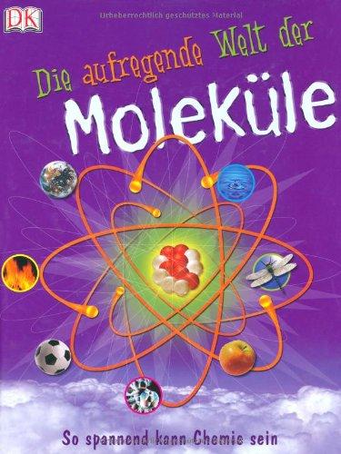 Die aufregende Welt der Moleküle. So spannend kann Chemie sein Macht Der Wissenschaft Chemie