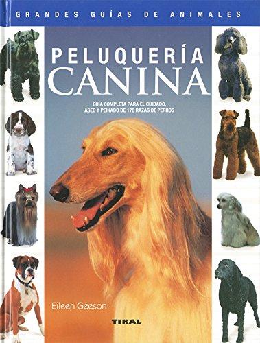 Peluqueria Canina(Grandes Guias De Animales) (Grandes Guías De Animales) por Eileen Geeson