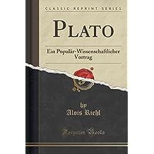 Plato: Ein Populär-Wissenschaftlicher Vortrag (Classic Reprint)
