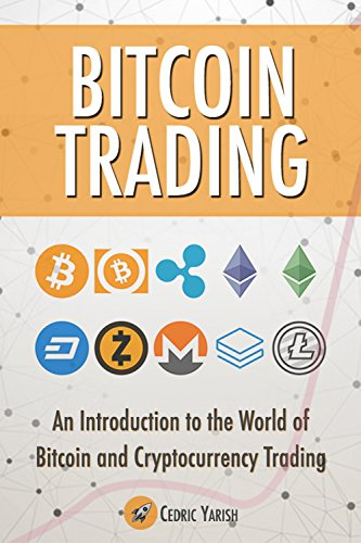 Bitcoin Trading: An Introduction To The World of Trading Bitcoin And Cryptocurrencies: Revealing The Secrets Behind The World of Bitcoin Investing (English Edition) por Cedric Yarish