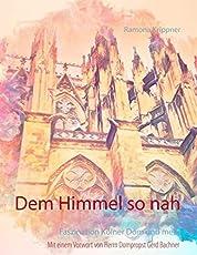 Dem Himmel so nah: Faszination Kölner Dom und mehr