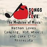Nathan Loves Camping, Hot Wheels and Lake City, Minnesota