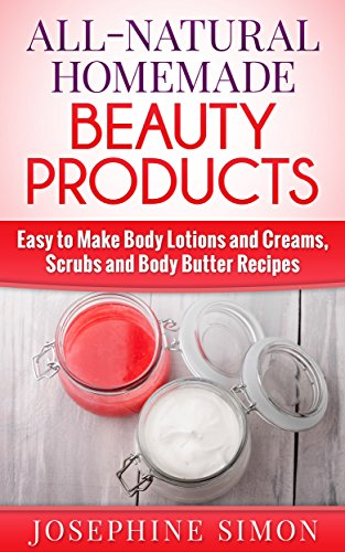 All-Natural Homemade Beauty Products: Easy to Make Body Lotions and Creams, Scrubs and Body Butters Recipes (English Edition) (Oil Body Face The Shop)