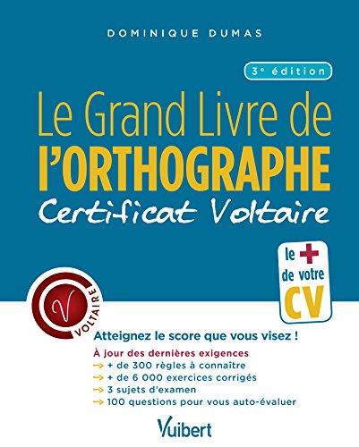 Grand livre de l'orthographe : Le certificat Voltaire - Atteignez le score que vous visez ! par Dominique Dumas