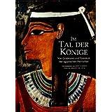 Im Tal der Könige. Von Grabkunst und Totenkult der ägyptischen Herrscher
