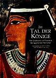 Im Tal der Könige - Von Grabkunst und Totenkult der ägyptischen Herrscher - Kent R. Weeks