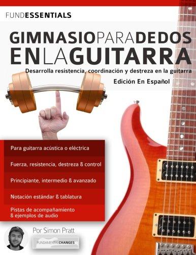 Gimnasio para dedos en la guitarra: Desarrolla resistencia, coordinación, destreza y velocidad en la guitarra (tocar la guitarra) por Mr Simon Pratt