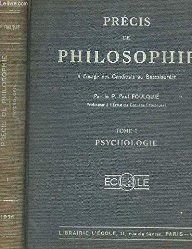 PRECIS DE PHILOSOPHIE - TOME I : PSYCHOLOGIE / A L'USAGE DES CANDIDATS AU BACCALAUREAT.