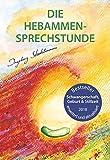 Die Hebammen-Sprechstunde: Schwangerschaft, Geburt, Wochenbett, Stillzeit - eine einf�hlsame Begleitung mit Aromatherapie, Bachbl�ten, Hom�opathie und Pflanzenheilkunde Bild