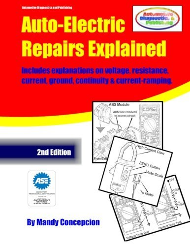 Auto-Electric Repairs Explained: Included techniques on performing all kinds of auto-electric repairs by Mandy Concepcion (2013-06-26)