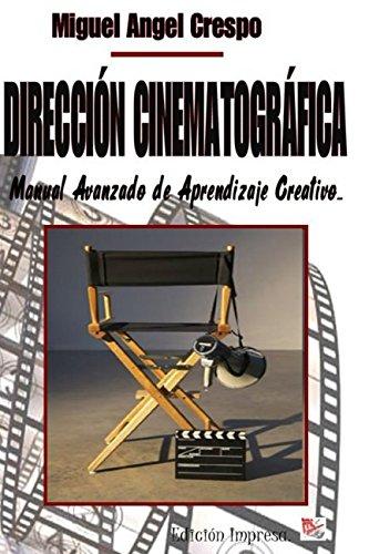 Dirección Cinematográfica: Manual Avanzado de Aprendizaje Creativo por Miguel Angel Crespo