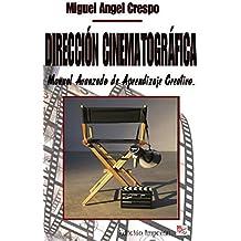 Dirección Cinematográfica: Manual Avanzado de Aprendizaje Creativo