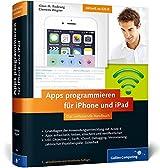 Apps programmieren für iPhone und iPad: Inkl. Objective-C, iCloud, Versionierung, zahlreiche Praxisbeispiele. Aktuell zu iOS 8 (Galileo Computing)