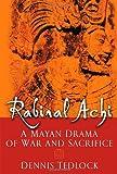 Rabinal Achi: A Mayan Drama of War and Sacrifice