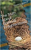 The Truth About Spiritual Enlightenment: Bridging Science, Buddhism and Advaita Vedanta