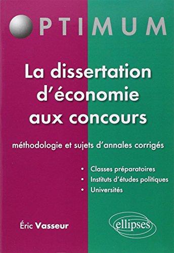 La dissertation d'conomie aux concours - mthodologie et sujets d'annales corrigs