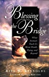 Blessing the Bridge: What Animals Teach Us about Death and Dying by Gary Kowalski (Foreword), Rita M. Reynolds (1-Dec-2000) Paperback
