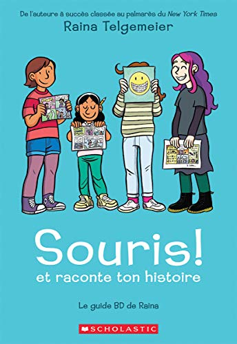 Souris! Et Raconte Ton Histoire: Le Guide BD de Raina par Raina Telgemeier