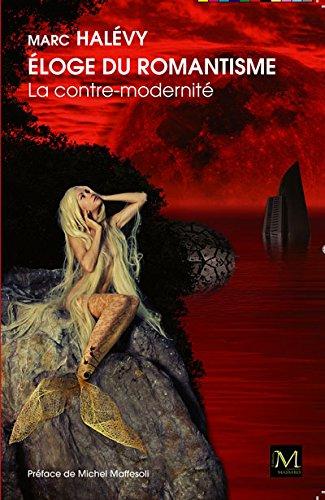 Eloge du Romantisme - la Contre Modernite. Preface de Michel Maffesoli