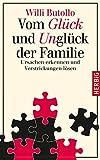 Vom Glück und Unglück der Familie: Ursachen erkennen und Verstrickungen lösen