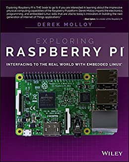 Exploring Raspberry Pi: Interfacing to the Real World with Embedded Linux di [Molloy, Derek]
