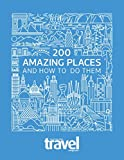 200 Amazing Places: and how to do them