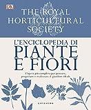L'enciclopedia di piante e fiori. L'opera più completa per pensare, progettare e realizzare il giardino ideale. Ediz. a colori
