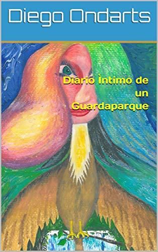 Diario Ìntimo de un Guardaparque por Diego Ondarts