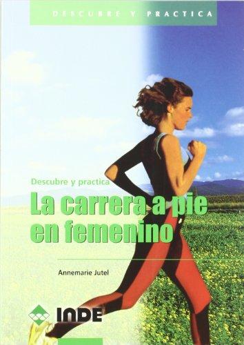 La carrera a pie en femenino (Descubre y practica) por Annemarie Jutel