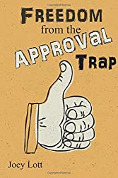 Freedom from the Approval Trap: End the Enslavement to Others' Opinions and Live by Joey Lott (2015-10-20)