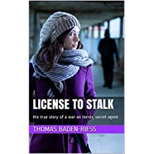 License to Stalk: the true story of a war on terror, secret agent
