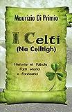 I Celti (Na Ceiltigh) - Historia et fabula - Fatti storici e fantastici