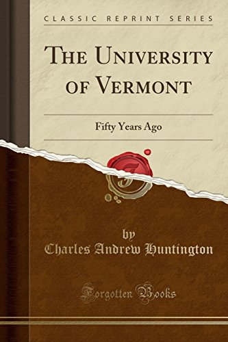 The University of Vermont: Fifty Years Ago (Classic Reprint)