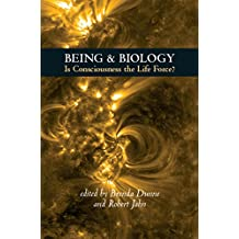 Being & Biology: Is Consciousness the Life Force?