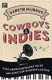 Cowboys & Indies: Eine abenteuerliche Reise ins Herz der Musikindustrie