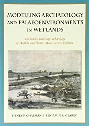 Modelling Archaeology and Palaeoenvironments in Wetlands: The Hidden Landscape Archaeology of Hatfield and Thorne Moors, Eastern England