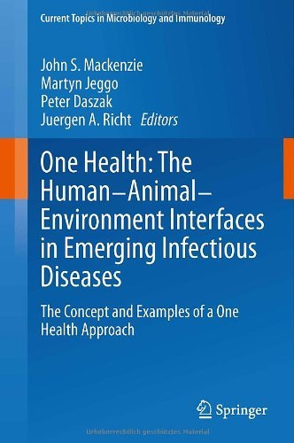 One Health: The Human-Animal-Environment Interfaces in Emerging Infectious Diseases: The Concept and Examples of a One Health Approach (Current Topics in Microbiology and Immunology) by John S. MacKenzie (Editor), Martyn Jeggo (Editor), Peter S. Daszak (Editor) (9-Dec-2013) Hardcover