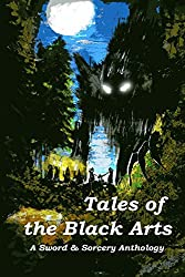 Tales of the Black Arts: A Sword & Sorcery Anthology (English Edition)