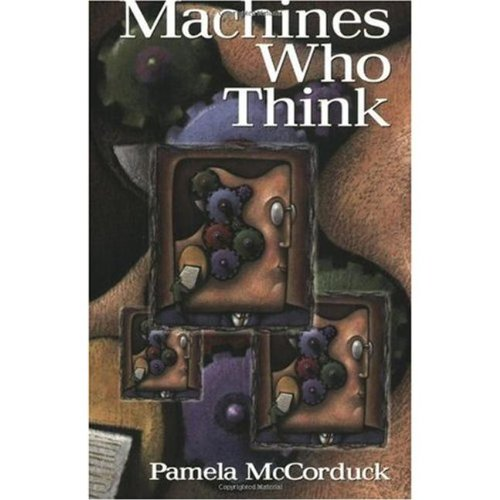 Machines Who Think: A Personal Inquiry into the History and Prospects of Artificial Intelligence