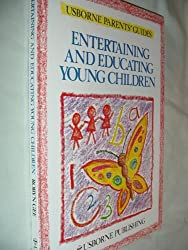 Entertaining and Educating Young Children (Parents' guides)