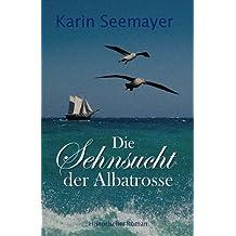 Die Sehnsucht der Albatrosse (Die Saga der Albatrosse, Band 1)