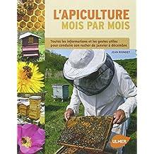 L'apiculture mois par mois : Toutes les informations et les gestes utiles pour conduire son rucher de janvier à décembre