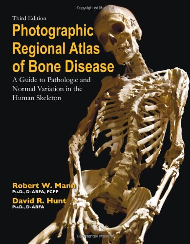 Photographic Regional Atlas of Bone Disease: A Guide to Pathologic and Normal Variation in the Human Skeleton
