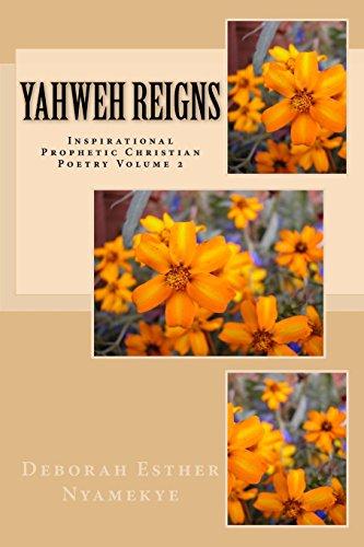 Yahweh Reigns: Inspirational Prophetic Christian Poetry Volume 2 por Deborah Esther Nyamekye