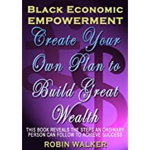 Black Economic Empowerment: Create Your Own Plan to Build Great Wealth (Reklaw Education Lecture Series Book 2) (English Edition)