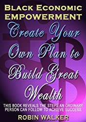 Black Economic Empowerment: Create Your Own Plan to Build Great Wealth (Reklaw Education Lecture Series Book 2)