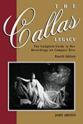 The Callas Legacy, Fourth Edition: The Complete Guide to Her Recordings on Compact Disc: The Complete Guide to Her Recordings on Compact Discs