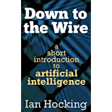 Down to the Wire: A Short Introduction to Artificial Intelligence