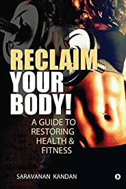 Reclaim Your Body!: A Guide to Restoring Health & Fit